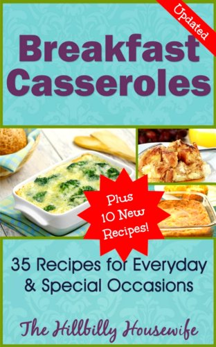 (Breakfast Casserole Recipes - 45 Recipes to Jump Start Your Morning (Hillbilly Housewife Cookbooks Book 7) )