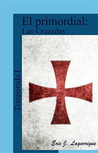Descargar Libro El Primordial - Temporada I: Las Cruzadas Eric Lagarrigue