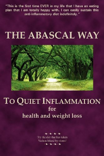 The Abascal Way: To Quiet Inflammation for Health and Weight Loss (The Best Way To Reduce Weight In 30 Days)