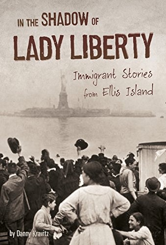 In the Shadow of Lady Liberty: Immigrant Stories from Ellis Island (U.S. Immigration in the 1900s) (Timeline Of Immigration To The United States)