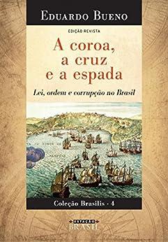 A Coroa, a Cruz e a Espada: Lei, Ordem e Corrupção no Brasil