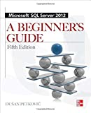 Microsoft SQL Server 2012: A Beginners Guide 5th edition by Petkovic, Dusan (2012) Paperback