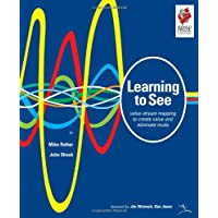 Learning to See: Value-Stream Mapping to Create Value and Eliminate Muda : Version 1.3 June 2003: Value Stream Mapping to Add Value and Eliminate Muda (Lean Enterprise Institute)