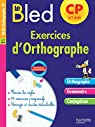 Cahier Bled - Exercices D'Orthographe CP par Berlion