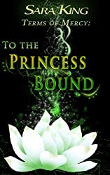 To the Princess Bound (Terms of Mercy series Book 1)
