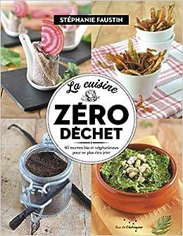 La Cuisine Zero Dechet 40 Recettes Bio Et Vegetariennes Pour Ne