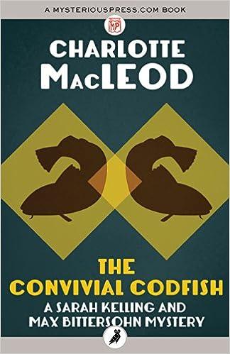 Ebook txt herunterladen The Convivial Codfish (Sarah Kelling and Max Bittersohn Mysteries) PDF CHM ePub by Charlotte MacLeod