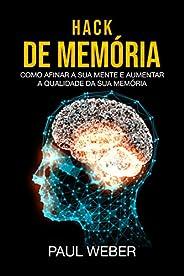 Hack De Memória: Como Afinar A Sua Mente E Aumentar A Qualidade Da Sua Memória