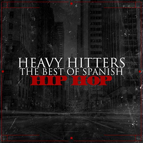 Heavy Hitters The Best Of Spanish Hip-Hop