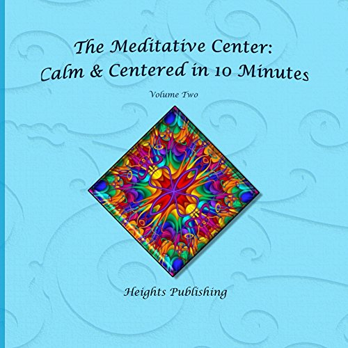 Calm & Centered in 10 Minutes The Meditative Center Volume Two