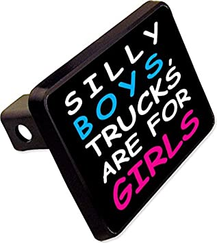 SILLY BOYS TRUCKS ARE FOR GIRLS Trailer Hitch Cover Plug Funny Novelty