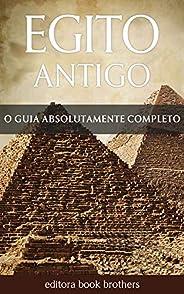 Egito Antigo: Um Guia Completo da História Egípcia, Pirâmides Antigas, Templos, Mitologia Egípcia e Faraós, co