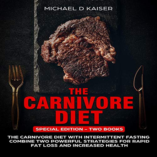Pdf Fitness The Carnivore Diet: Special Edition - Two Books - Carnivore Diet with Intermittent Fasting, Combine Two Powerful Strategies for Rapid Fat Loss and Increased Health