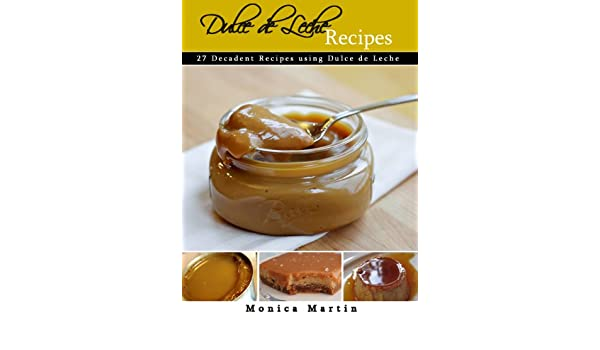 Dulce De Leche - 27 Decadent Recipes Using Dulce De Leche (English Edition) eBook: Monica Martin: Amazon.es: Tienda Kindle