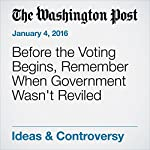 Before the Voting Begins, Remember When Government Wasn't Reviled | George F. Will