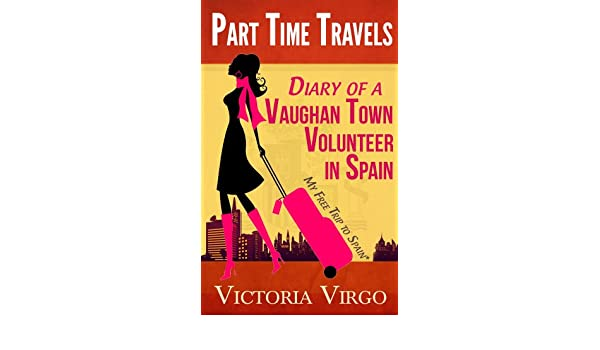 Diary of a Vaughan Town Volunteer in Spain - My Free Trip To Spain* (Part Time Travels) (English Edition) eBook: Victoria Virgo: Amazon.es: Tienda Kindle