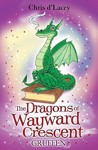 The Dragons Of Wayward Crescent: Gruffen by Chris d'Lacey (2010-03-04)