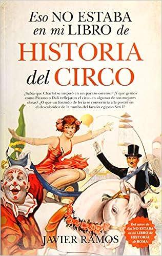 Eso no estaba en mi libro de Historia del Circo: Amazon.es: Ramos de los Santos, Javier: Libros