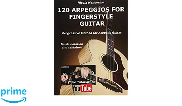 120 ARPEGGIOS For FINGERSTYLE GUITAR: Easy and progressive acoustic guitar method with tablature, musical notation and YouTube video: Amazon.es: Nicola ...