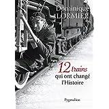 12 trains qui ont changé l'Histoire (12 histoires)