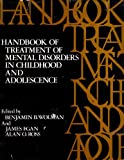 Handbook of Treatment of Mental Disorders in Childhood and Adolescence, Benjamin B. Wolman and Alan O. Ross, 0133822346