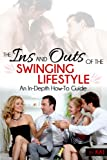 The Ins And Outs of the Swinging Lifestyle: An In-Depth How-To Guide
