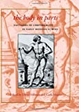 The Body in Parts: Fantasies of Corporeality in Early Modern Europe: Discourses and Anatomies in Early Modern Europe