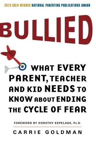 Bullied: What Every Parent, Teacher, and Kid Needs to Know About Ending the Cycle of Fear by Carrie Goldman (2013-08-06)