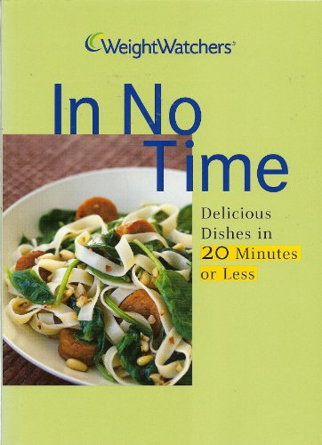 Weight Watchers In No Time Cookbook  Delicious Dishes In 20 Minutes Or Less