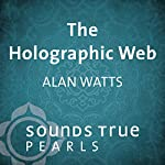 The Holographic Web: Uncovering Our Hidden Connections to the Universe | Alan Watts