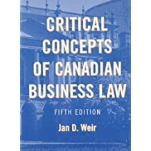 Critical Concepts of Canadian Business Law: Written by Jan D. Weir, 2011 Edition, (5th Edition) Publisher: Prentice Hall College Div [Hardcover]