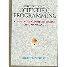 Introduction to Scientific Programming: Computational Problem Solving Using Maple and C