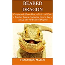 Bearded Dragon: Complete Guide on How to Train and Keep a Bearded Dragon (Including How to Know the Age of Your Bearded Dragon)