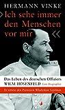 Ich sehe immer den Menschen vor mir: Das Leben des deutschen Offiziers Wilm Hosenfeld. Eine Biographie