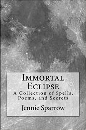 Amazon com: Immortal Eclipse: A Collection of Spells, Poems, and
