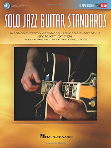 Solo Jazz Guitar Standards: 16 Songs Expertly Arranged in Chord-Melody Style As Popularized on YouTube! ()