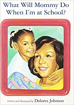 Book What Will Mommy Do When I'm at School? Harcourt School Publishers Storytown: Lib Bk Gr K Stry 08 (Rdg Prgm 08/09/10 Wt) by Dolores Johnson (2005-11-01)