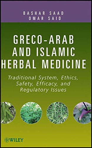 Greco-Arab and Islamic Herbal Medicine: Traditional System, Ethics, Safety, Efficacy, and Regulatory Issues