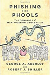 Phishing for Phools: The Economics of Manipulation and Deception Hardcover