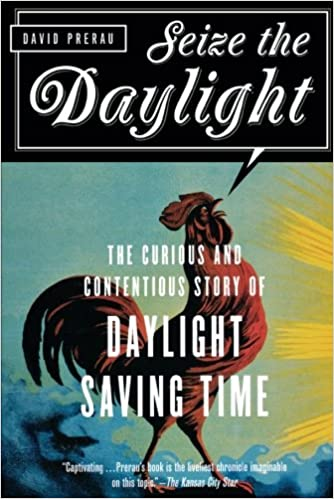 Seize The Daylight The Curious And Contentious Story Of Daylight