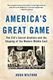 img - for America's Great Game: The CIA's Secret Arabists and the Shaping of the Modern Middle East book / textbook / text book