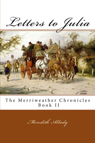 Download Letters to Julia: The Merriweather Chronicles Book II (Volume 2) pdf epub