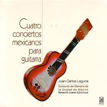 Cuatro Conciertos Mexicanos Para Guitarra de Juan Carlos Laguna en ...