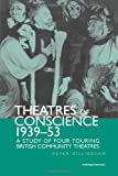 Theatre of Conscience 1939-53 : A Study of Four Touring British Community Theatres, , 0415866170