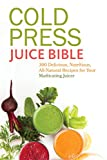juicer bible - Cold Press Juice Bible: 300 Delicious, Nutritious, All-Natural Recipes for Your Masticating Juicer