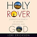 Holy Rover: Journeys in Search of Mystery, Miracles, and God | Lori Erickson