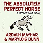 The Absolutely Perfect Horse: A Novel of East Texas | Ardath Mayhar,Marylois Dunn