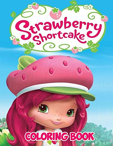 Strawberry Shortcake Coloring Book (Strawberry Shortcake Coloring Book: Coloring Book for Kids and Adults, This Amazing Coloring Book Will Make Your Kids Happier and Give Them)