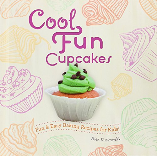 (Cool Fun Cupcakes: Fun & Easy Baking Recipes for Kids! (Cool Cupcakes & Muffins))