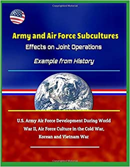 meet e969b da5c4 Army and Air Force Subcultures  Effects on Joint Operations - Example from  History, U.S. Army Air Force Development During World War II, Air Force  Culture ...